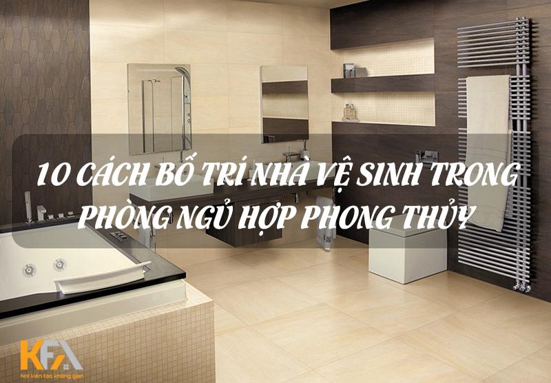 Thiết kế phòng ngủ có nhà vệ sinh đẹp và hợp phong thủy